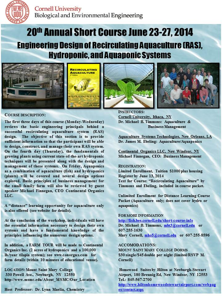 Don't miss this RAS, Hydroponics and Aquaponics Short course at Cornell University June 23-27.  Learn how to design and build and maintain a system of any size and tour Continental Organics.  Workshop is led by Dr. Michael Timmons and Dr. James Ebeling authors of Recirculating Aquaculture.